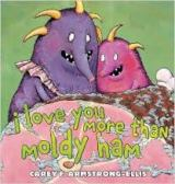I Love You More Than Moldy Ham. . .